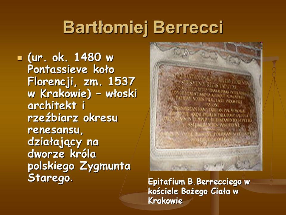 Bartłomiej Berrecci (ur. ok. 1480 w Pontassieve koło Florencji, zm.