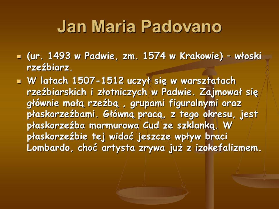Jan Maria Padovano (ur. 1493 w Padwie, zm. 1574 w Krakowie) – włoski rzeźbiarz.