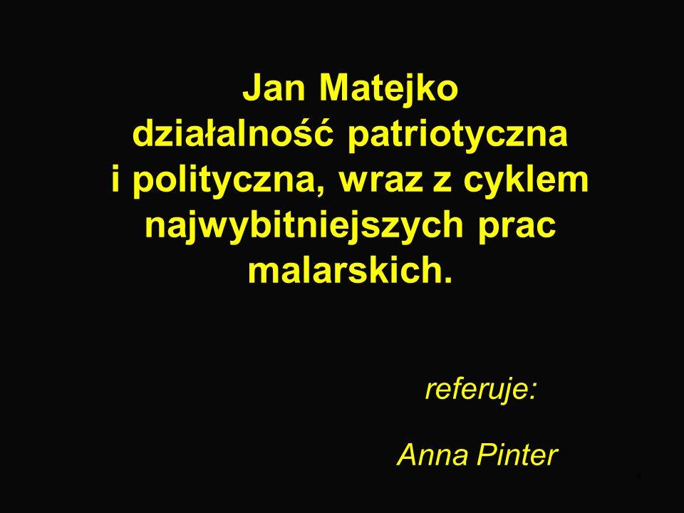 1 Jan Matejko działalność patriotyczna i polityczna, wraz z cyklem najwybitniejszych prac malarskich.