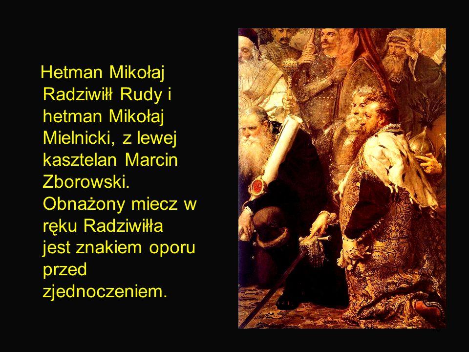 10 Hetman Mikołaj Radziwiłł Rudy i hetman Mikołaj Mielnicki, z lewej kasztelan Marcin Zborowski.