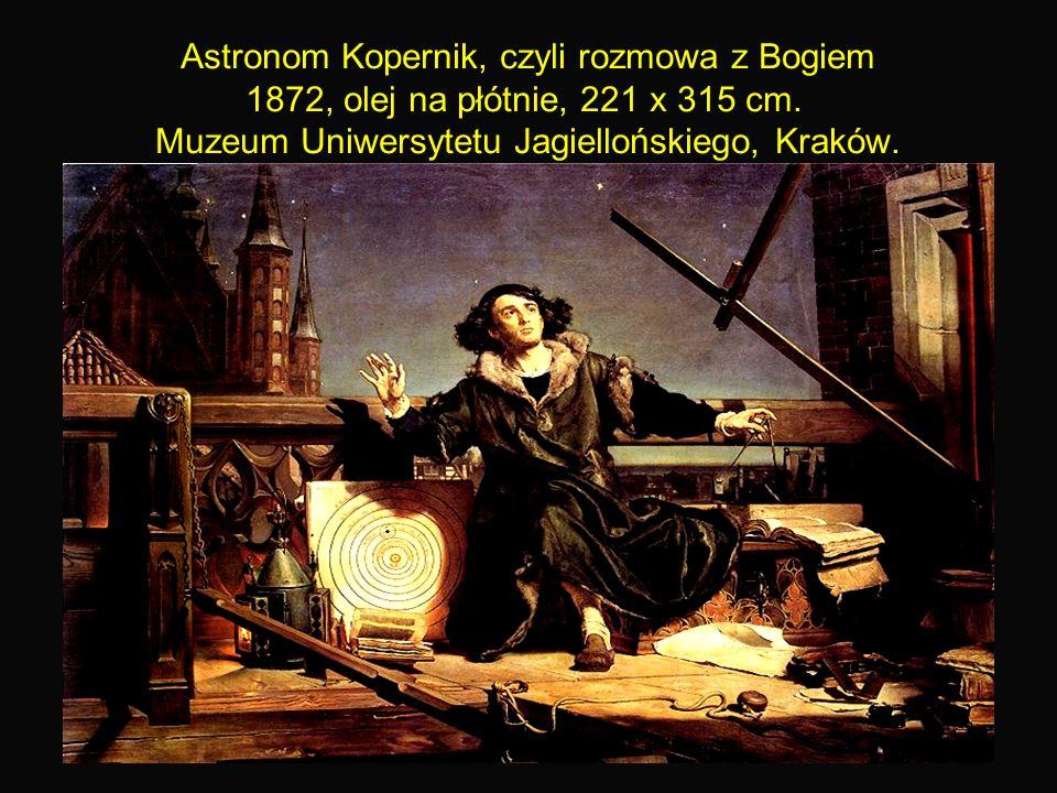 12 Astronom Kopernik, czyli rozmowa z Bogiem 1872, olej na płótnie, 221 x 315 cm.