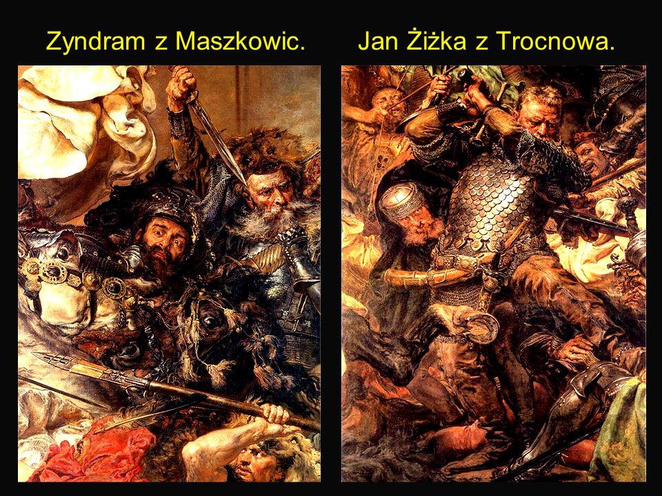 19 Zyndram z Maszkowic. Jan Żiżka z Trocnowa.