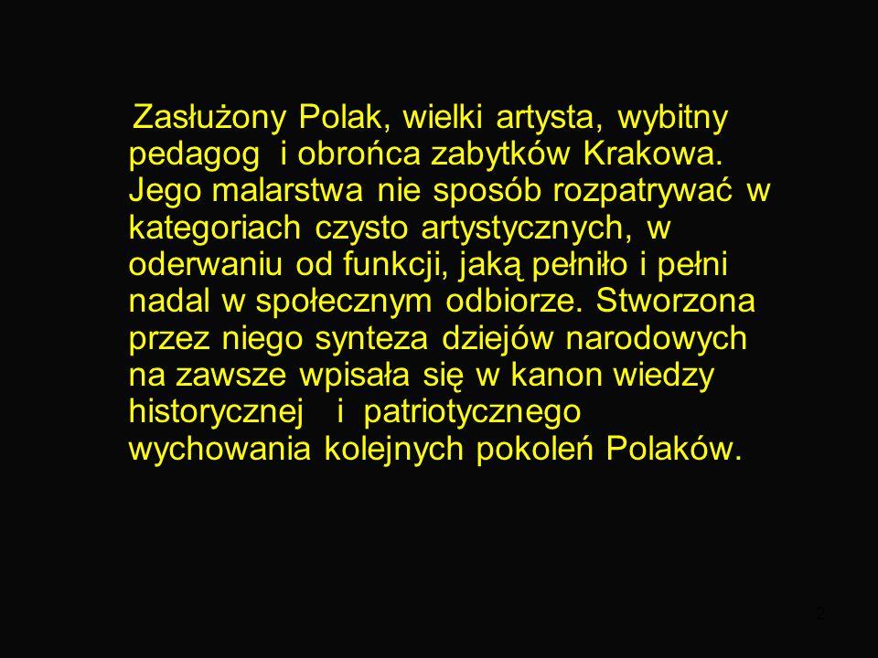2 Zasłużony Polak, wielki artysta, wybitny pedagog i obrońca zabytków Krakowa.