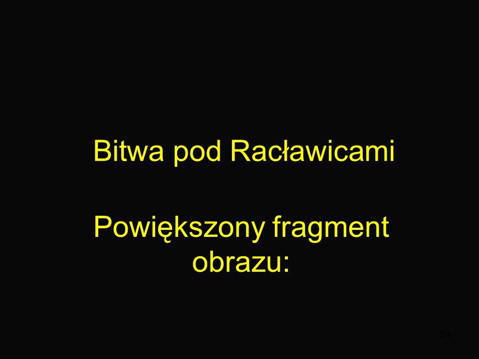 24 Bitwa pod Racławicami Powiększony fragment obrazu: