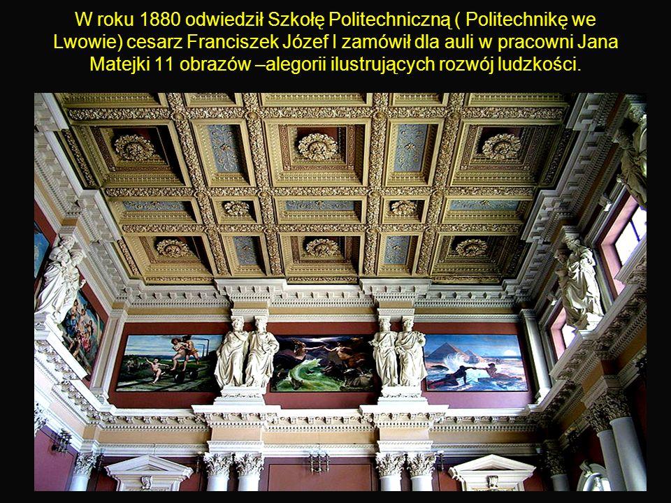 35 W roku 1880 odwiedził Szkołę Politechniczną ( Politechnikę we Lwowie) cesarz Franciszek Józef I zamówił dla auli w pracowni Jana Matejki 11 obrazów –alegorii ilustrujących rozwój ludzkości.
