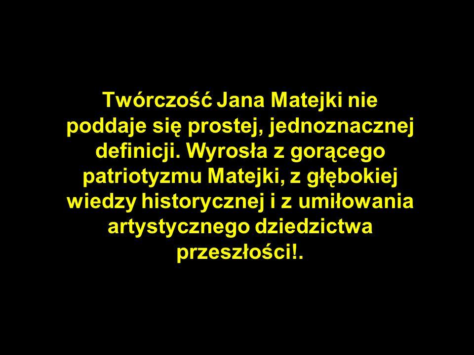 37 Twórczość Jana Matejki nie poddaje się prostej, jednoznacznej definicji.