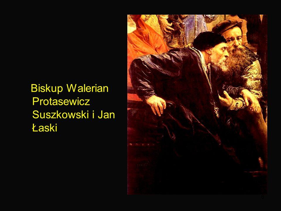 6 Biskup Walerian Protasewicz Suszkowski i Jan Łaski