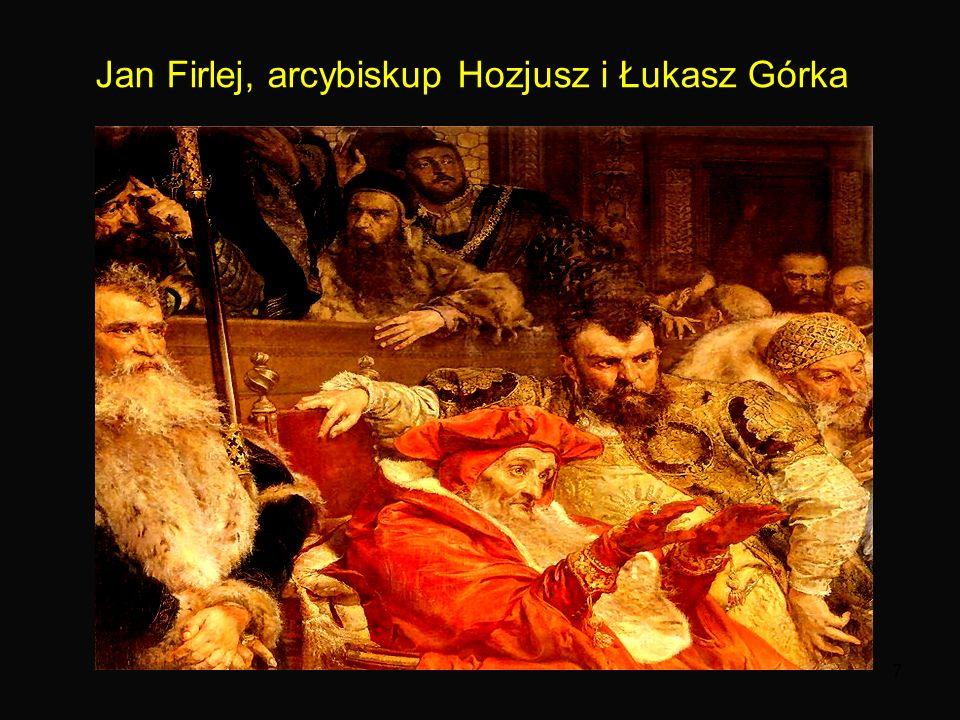 7 Jan Firlej, arcybiskup Hozjusz i Łukasz Górka