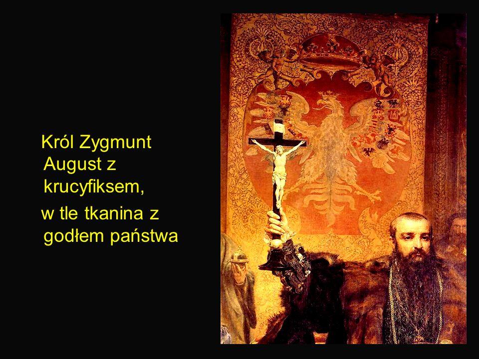 8 Król Zygmunt August z krucyfiksem, w tle tkanina z godłem państwa