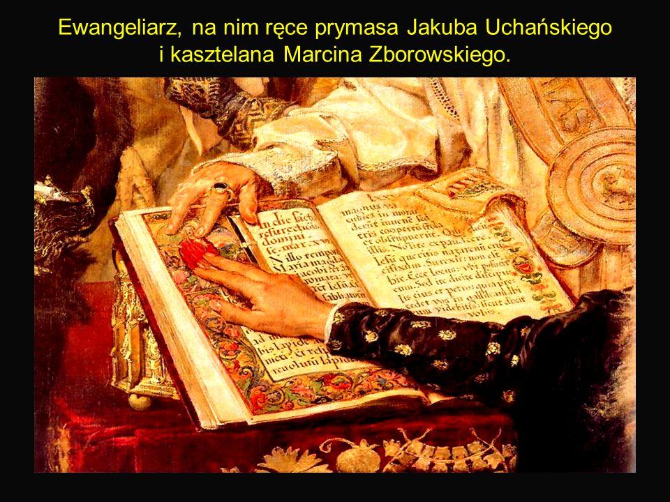 9 Ewangeliarz, na nim ręce prymasa Jakuba Uchańskiego i kasztelana Marcina Zborowskiego.