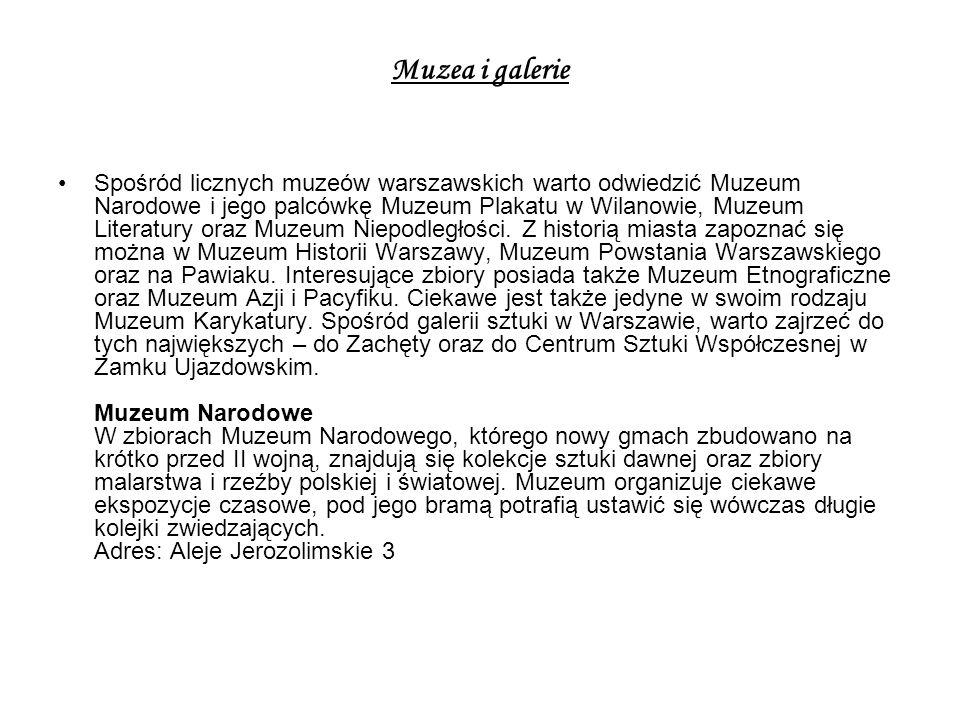 Muzea i galerie Spośród licznych muzeów warszawskich warto odwiedzić Muzeum Narodowe i jego palcówkę Muzeum Plakatu w Wilanowie, Muzeum Literatury oraz Muzeum Niepodległości.