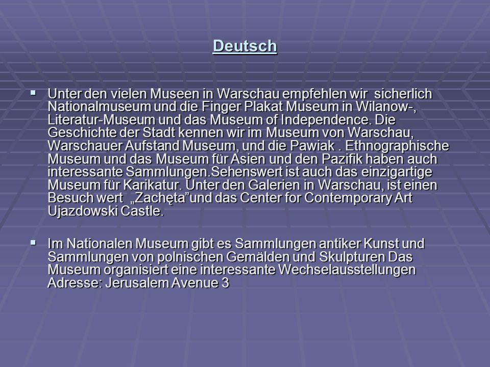 Deutsch  Unter den vielen Museen in Warschau empfehlen wir sicherlich Nationalmuseum und die Finger Plakat Museum in Wilanow-, Literatur-Museum und das Museum of Independence.