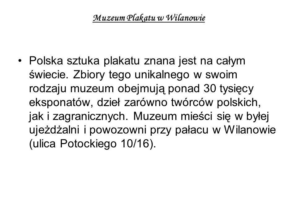 Muzeum Plakatu w Wilanowie Polska sztuka plakatu znana jest na całym świecie. Zbiory tego unikalnego w swoim rodzaju muzeum obejmują ponad 30 tysięcy