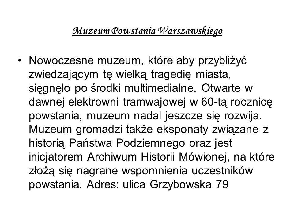 Muzeum Powstania Warszawskiego Nowoczesne muzeum, które aby przybliżyć zwiedzającym tę wielką tragedię miasta, sięgnęło po środki multimedialne.