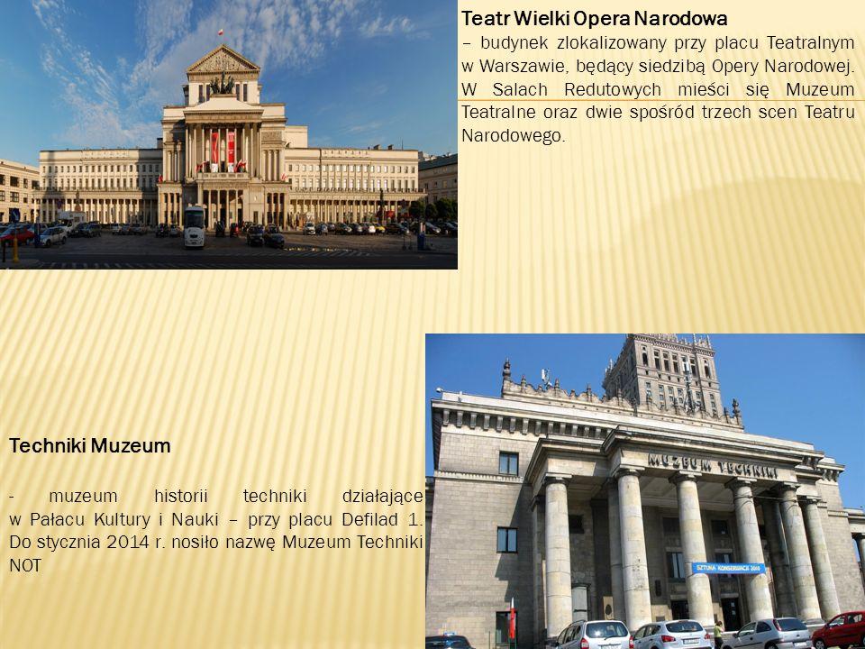 Teatr Wielki Opera Narodowa – budynek zlokalizowany przy placu Teatralnym w Warszawie, będący siedzibą Opery Narodowej.