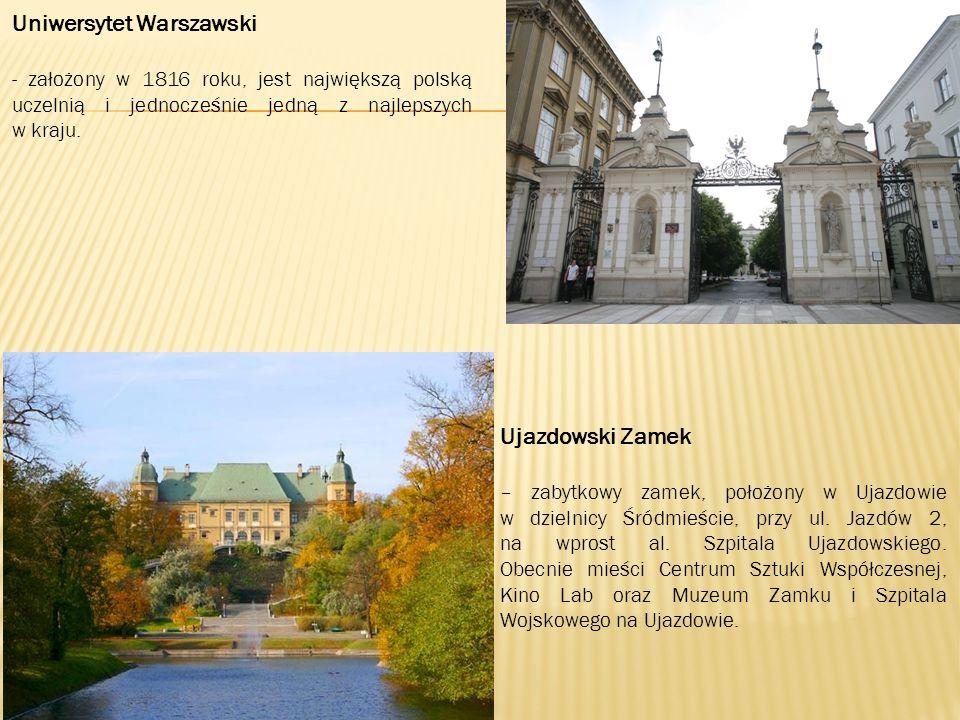 Uniwersytet Warszawski - założony w 1816 roku, jest największą polską uczelnią i jednocześnie jedną z najlepszych w kraju.