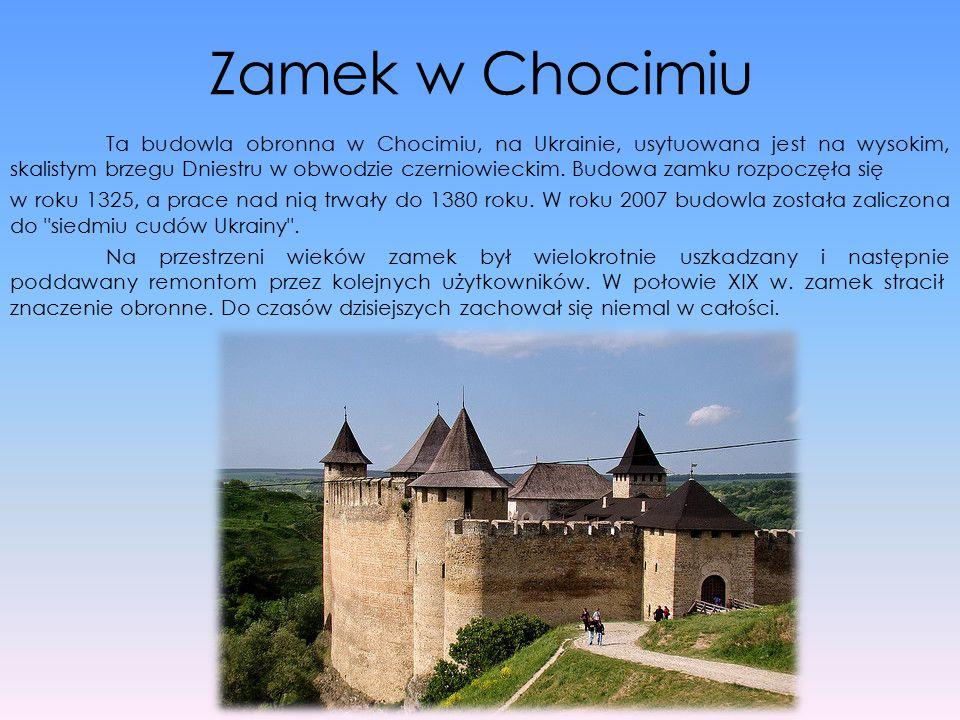 Zamek w Chocimiu Ta budowla obronna w Chocimiu, na Ukrainie, usytuowana jest na wysokim, skalistym brzegu Dniestru w obwodzie czerniowieckim. Budowa z
