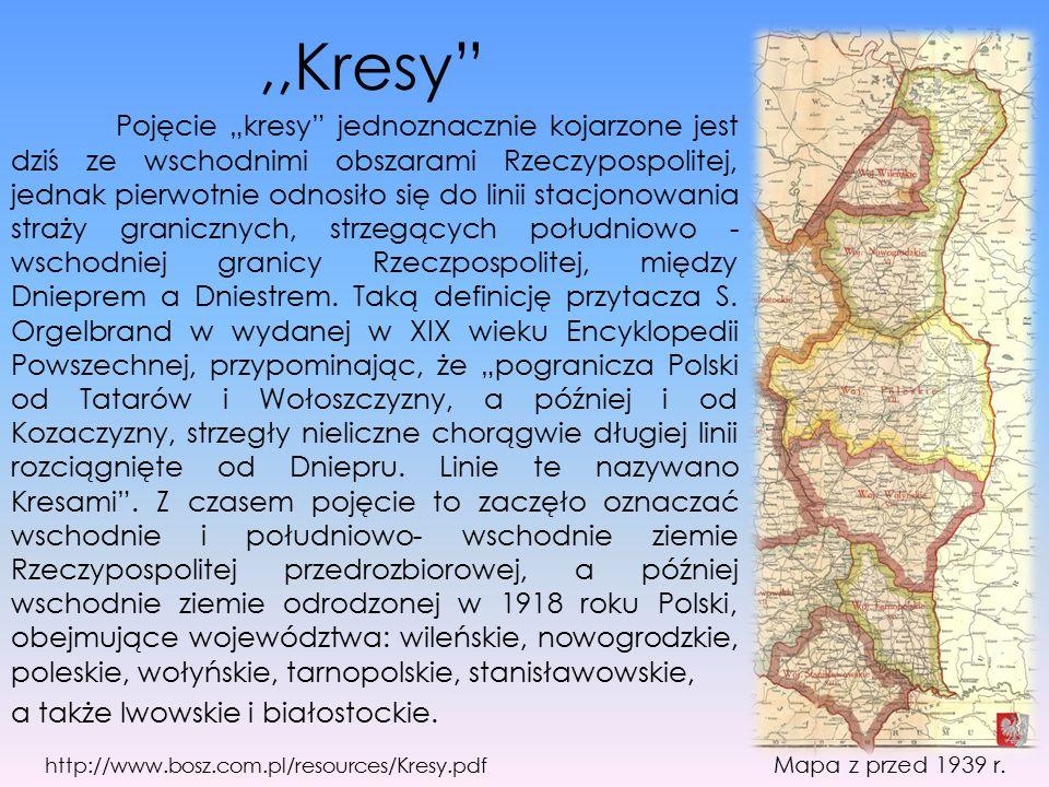 """,,Kresy"""" Pojęcie """"kresy"""" jednoznacznie kojarzone jest dziś ze wschodnimi obszarami Rzeczypospolitej, jednak pierwotnie odnosiło się do linii stacjonow"""