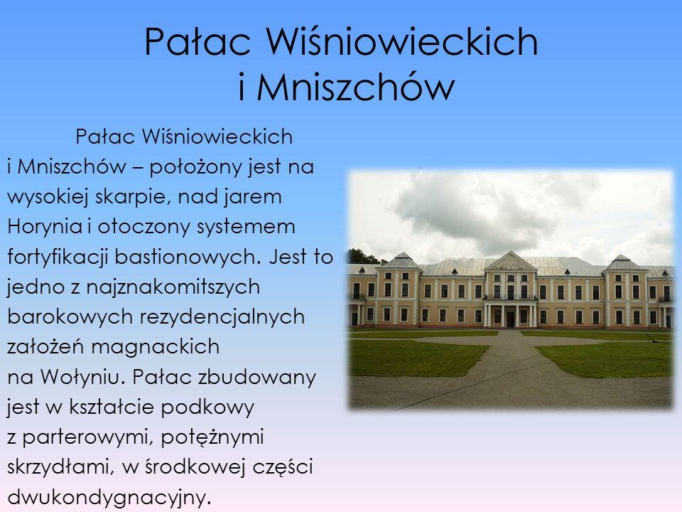 Pałac Wiśniowieckich i Mniszchów Pałac Wiśniowieckich i Mniszchów – położony jest na wysokiej skarpie, nad jarem Horynia i otoczony systemem fortyfika