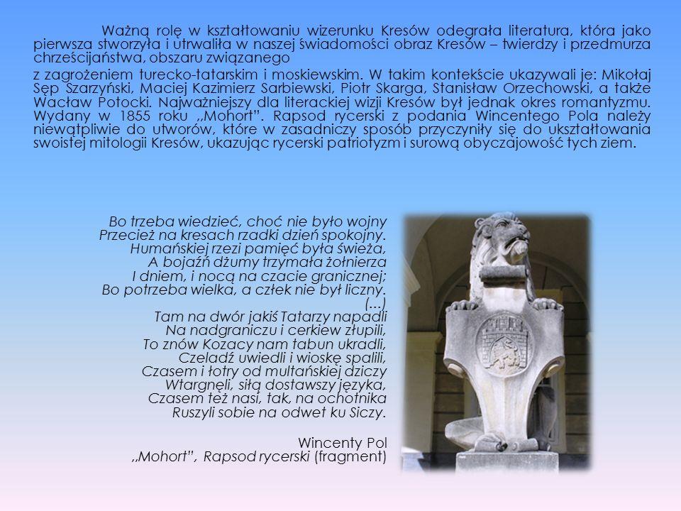 Ważną rolę w kształtowaniu wizerunku Kresów odegrała literatura, która jako pierwsza stworzyła i utrwaliła w naszej świadomości obraz Kresów – twierdz
