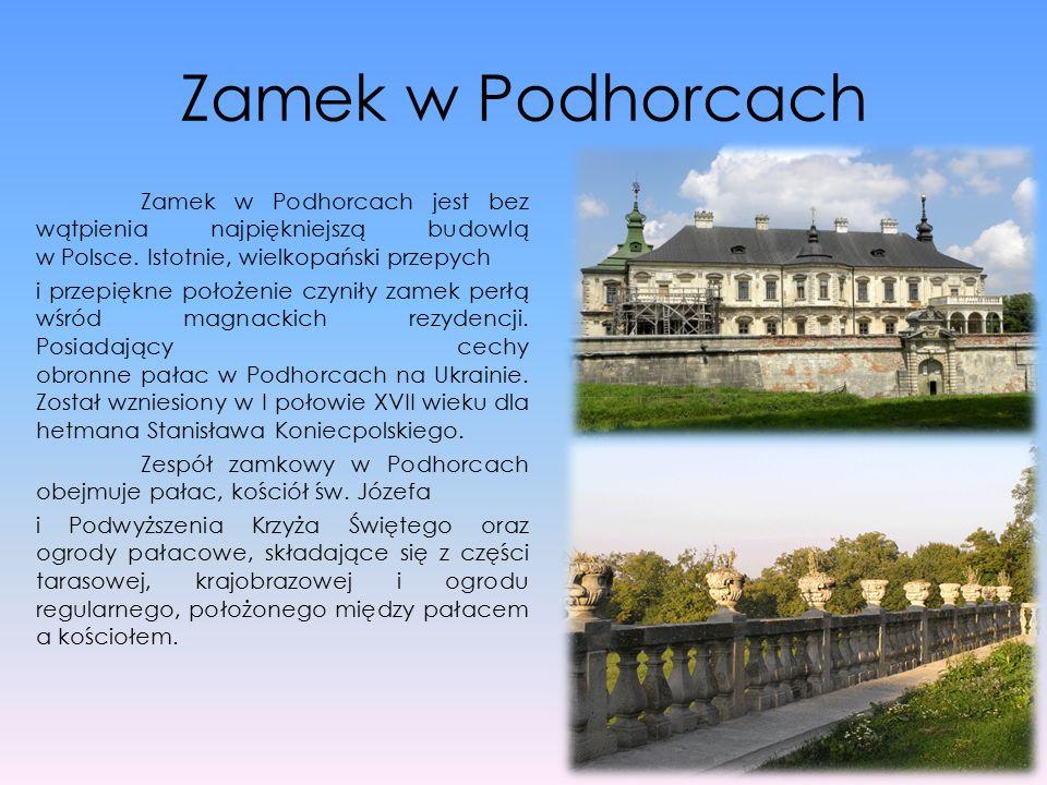 Zamek w Podhorcach Zamek w Podhorcach jest bez wątpienia najpiękniejszą budowlą w Polsce. Istotnie, wielkopański przepych i przepiękne położenie czyni