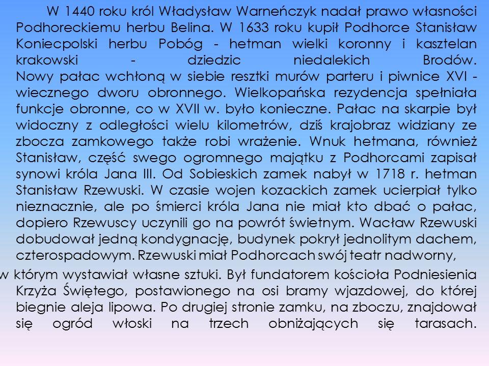 W 1440 roku król Władysław Warneńczyk nadał prawo własności Podhoreckiemu herbu Belina. W 1633 roku kupił Podhorce Stanisław Koniecpolski herbu Pobóg