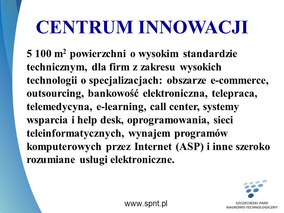 CENTRUM INNOWACJI www.spnt.pl 5 100 m 2 powierzchni o wysokim standardzie technicznym, dla firm z zakresu wysokich technologii o specjalizacjach: obszarze e-commerce, outsourcing, bankowość elektroniczna, telepraca, telemedycyna, e-learning, call center, systemy wsparcia i help desk, oprogramowania, sieci teleinformatycznych, wynajem programów komputerowych przez Internet (ASP) i inne szeroko rozumiane usługi elektroniczne.