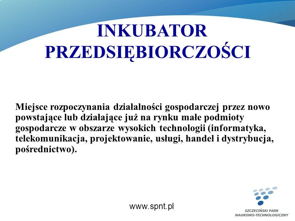 INKUBATOR PRZEDSIĘBIORCZOŚCI www.spnt.pl Miejsce rozpoczynania działalności gospodarczej przez nowo powstające lub działające już na rynku małe podmioty gospodarcze w obszarze wysokich technologii (informatyka, telekomunikacja, projektowanie, usługi, handel i dystrybucja, pośrednictwo).