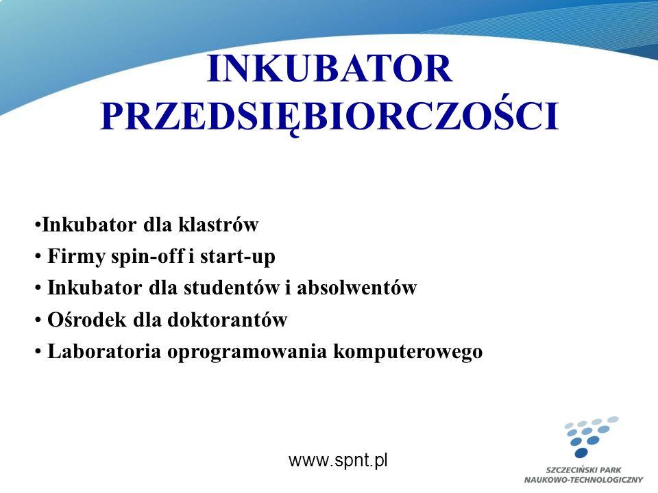 INKUBATOR PRZEDSIĘBIORCZOŚCI www.spnt.pl Inkubator dla klastrów Firmy spin-off i start-up Inkubator dla studentów i absolwentów Ośrodek dla doktorantów Laboratoria oprogramowania komputerowego