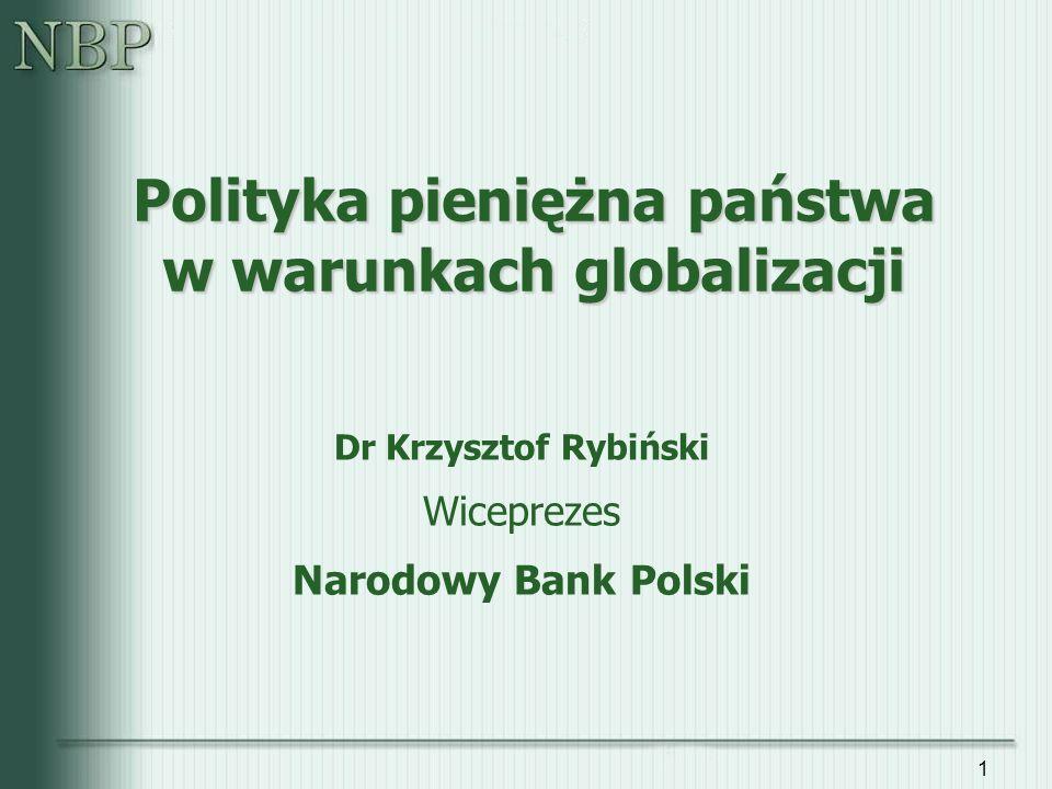 1 Polityka pieniężna państwa w warunkach globalizacji Dr Krzysztof Rybiński Wiceprezes Narodowy Bank Polski