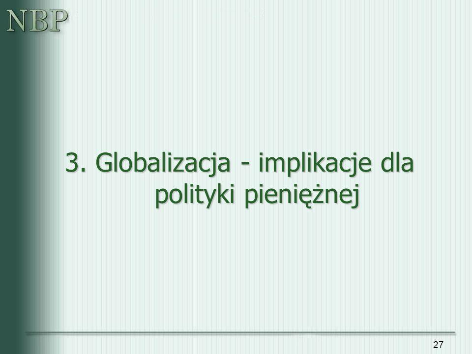 27 3. Globalizacja - implikacje dla polityki pieniężnej