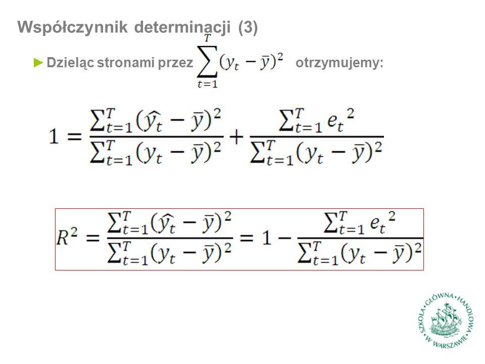 Współczynnik determinacji (3) ►Dzieląc stronami przez otrzymujemy: