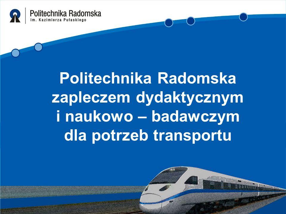 Politechnika Radomska zapleczem dydaktycznym i naukowo – badawczym dla potrzeb transportu