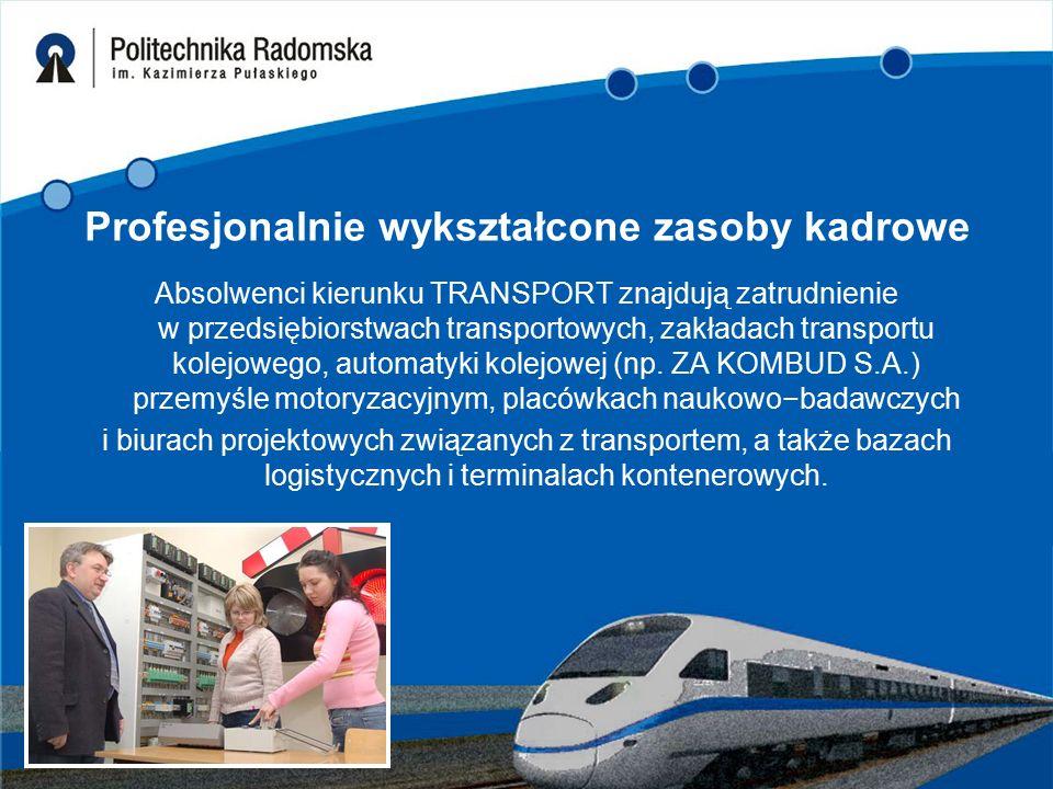 Profesjonalnie wykształcone zasoby kadrowe Absolwenci kierunku TRANSPORT znajdują zatrudnienie w przedsiębiorstwach transportowych, zakładach transportu kolejowego, automatyki kolejowej (np.