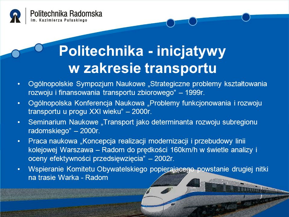 """Politechnika - inicjatywy w zakresie transportu Ogólnopolskie Sympozjum Naukowe """"Strategiczne problemy kształtowania rozwoju i finansowania transportu"""