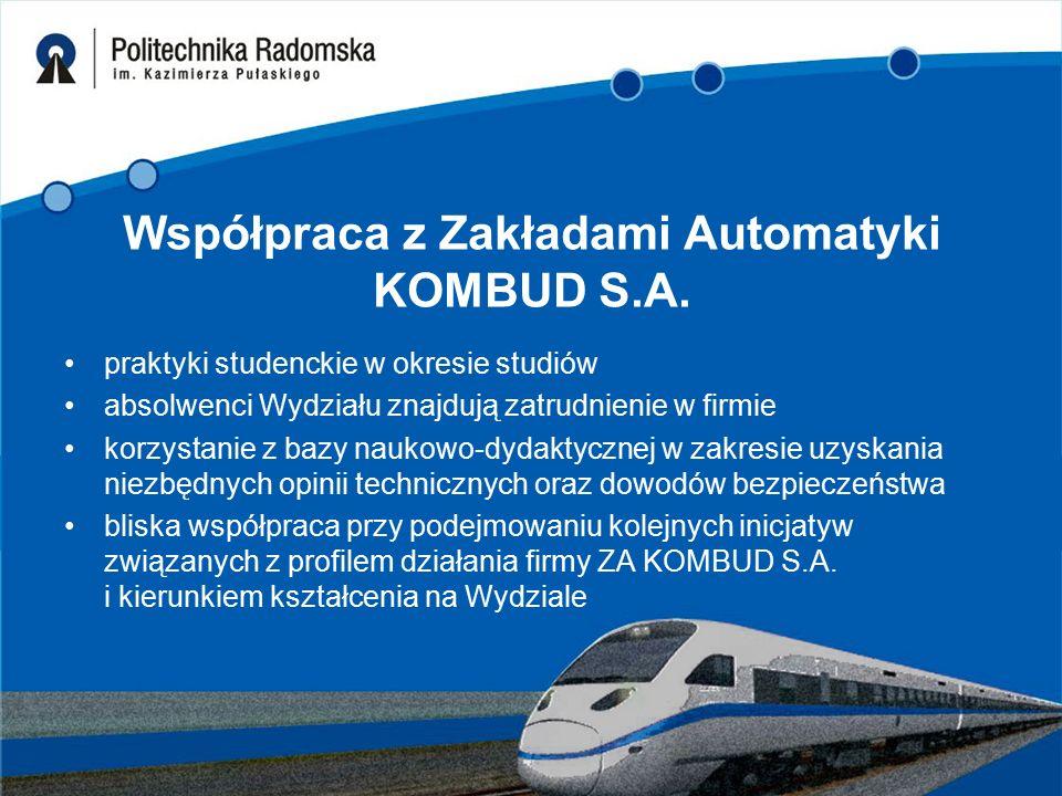 Współpraca z Zakładami Automatyki KOMBUD S.A. praktyki studenckie w okresie studiów absolwenci Wydziału znajdują zatrudnienie w firmie korzystanie z b