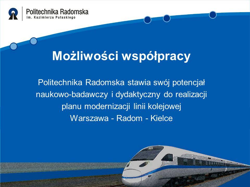 Możliwości współpracy Politechnika Radomska stawia swój potencjał naukowo-badawczy i dydaktyczny do realizacji planu modernizacji linii kolejowej Wars