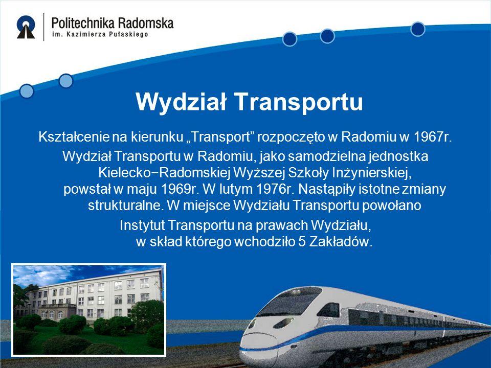 """Wydział Transportu Kształcenie na kierunku """"Transport"""" rozpoczęto w Radomiu w 1967r. Wydział Transportu w Radomiu, jako samodzielna jednostka Kielecko"""