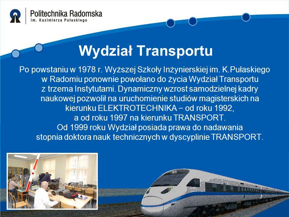 Wydział Transportu Po powstaniu w 1978 r. Wyższej Szkoły Inżynierskiej im. K.Pułaskiego w Radomiu ponownie powołano do życia Wydział Transportu z trze