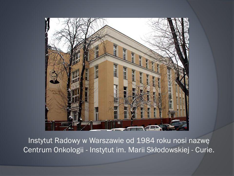 Instytut Radowy w Warszawie od 1984 roku nosi nazwę Centrum Onkologii - Instytut im.