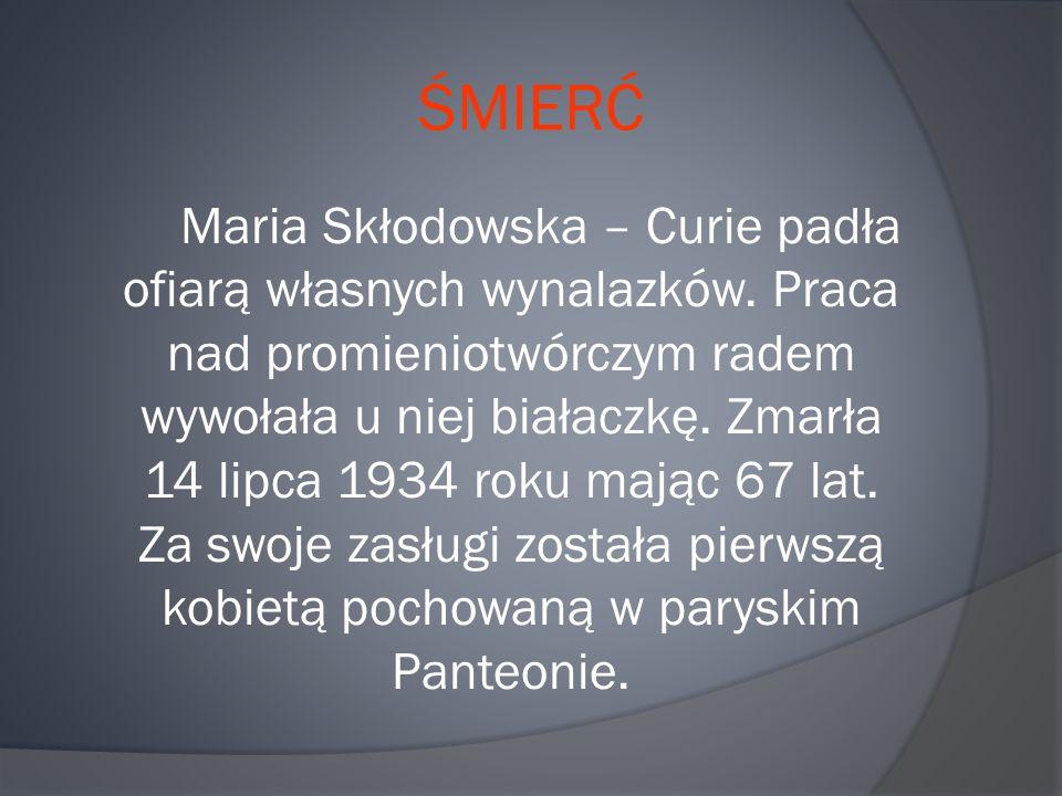 ŚMIERĆ Maria Skłodowska – Curie padła ofiarą własnych wynalazków.