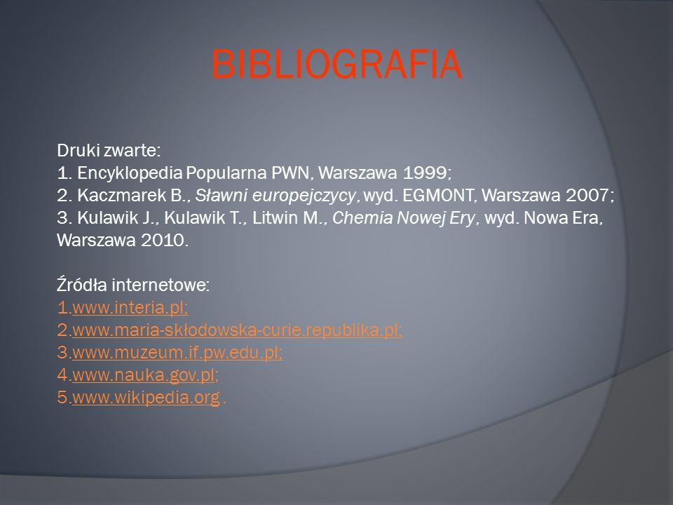BIBLIOGRAFIA Druki zwarte: 1. Encyklopedia Popularna PWN, Warszawa 1999; 2.