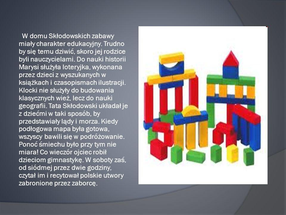 W domu Skłodowskich zabawy miały charakter edukacyjny.