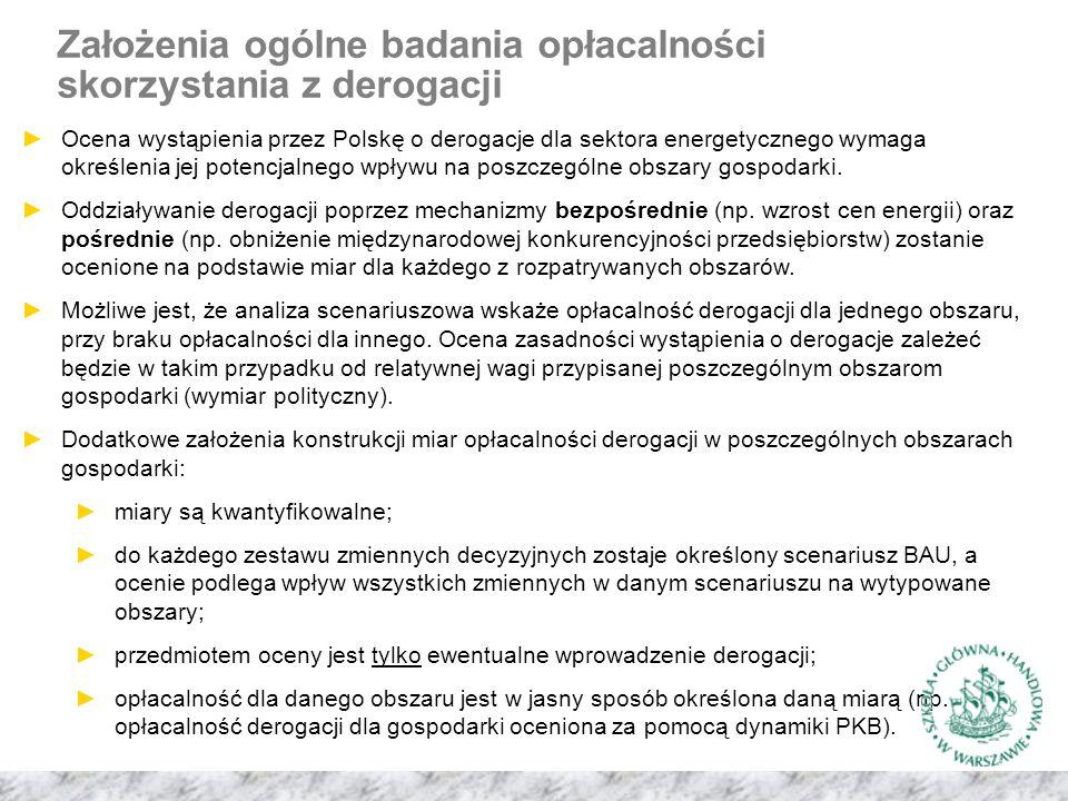Założenia ogólne badania opłacalności skorzystania z derogacji ►Ocena wystąpienia przez Polskę o derogacje dla sektora energetycznego wymaga określenia jej potencjalnego wpływu na poszczególne obszary gospodarki.