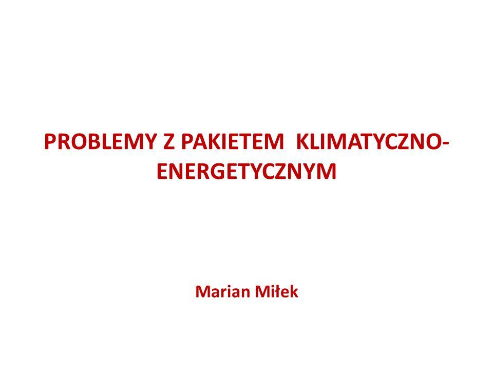 PROBLEMY Z PAKIETEM KLIMATYCZNO- ENERGETYCZNYM Marian Miłek
