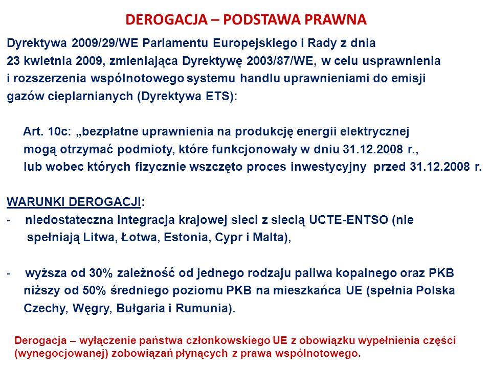 DEROGACJA – PODSTAWA PRAWNA Dyrektywa 2009/29/WE Parlamentu Europejskiego i Rady z dnia 23 kwietnia 2009, zmieniająca Dyrektywę 2003/87/WE, w celu usprawnienia i rozszerzenia wspólnotowego systemu handlu uprawnieniami do emisji gazów cieplarnianych (Dyrektywa ETS): Art.