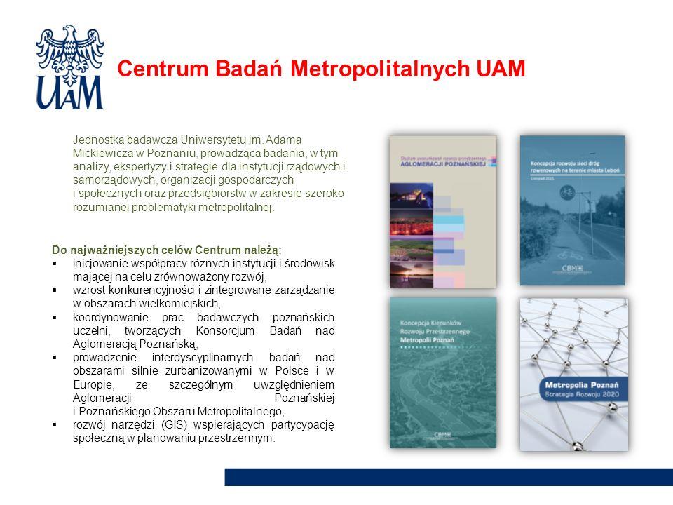 Centrum Badań Metropolitalnych UAM Jednostka badawcza Uniwersytetu im. Adama Mickiewicza w Poznaniu, prowadząca badania, w tym analizy, ekspertyzy i s
