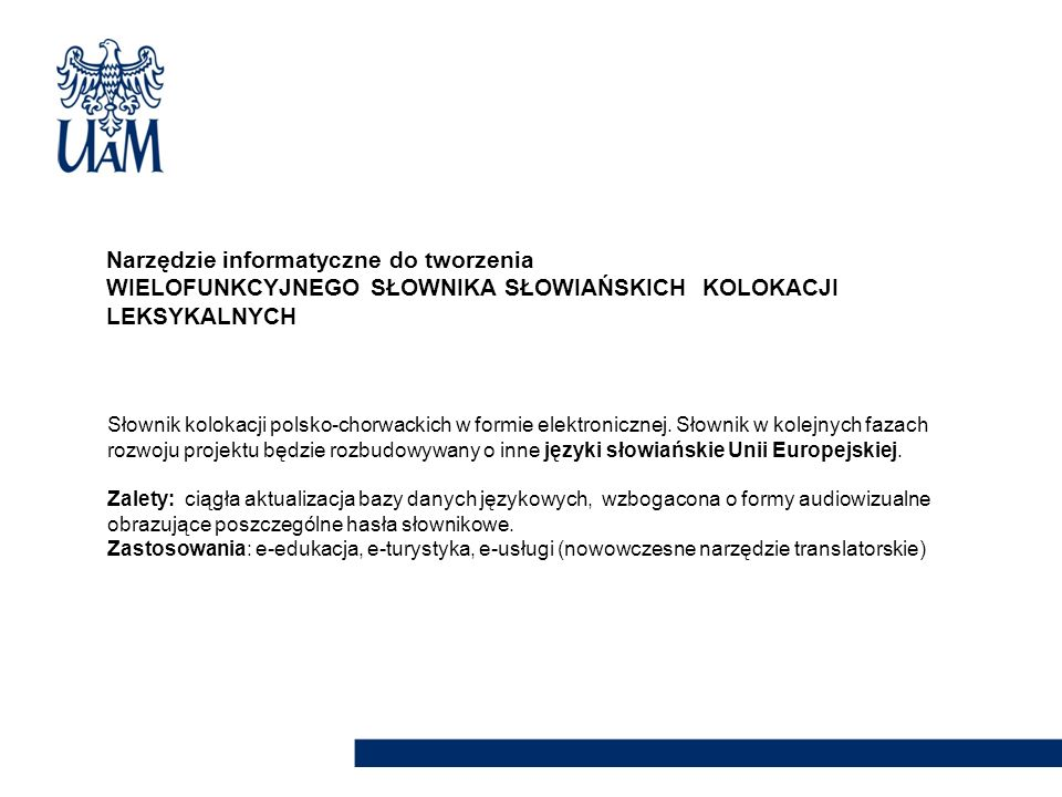 Słownik kolokacji polsko-chorwackich w formie elektronicznej. Słownik w kolejnych fazach rozwoju projektu będzie rozbudowywany o inne języki słowiańsk