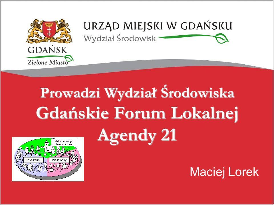 Maciej Lorek Prowadzi Wydział Środowiska Gdańskie Forum Lokalnej Agendy 21