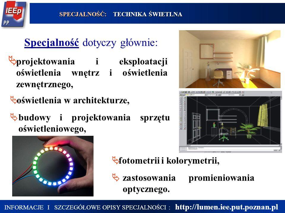 18  projektowania i eksploatacji oświetlenia wnętrz i oświetlenia zewnętrznego,  oświetlenia w architekturze,  budowy i projektowania sprzętu oświetleniowego, Specjalność dotyczy głównie:  fotometrii i kolorymetrii,  zastosowania promieniowania optycznego.